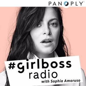 Podcast recommendations girlboss radio sophia amoruso interview